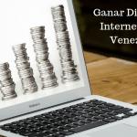 Ganar Dinero por Internet en Venezuela
